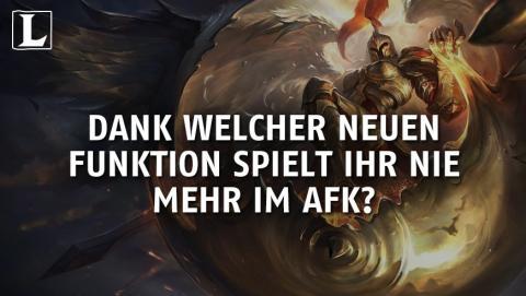 League of Legends: Dank welcher neuen Funktion spielt ihr nie mehr AFK?