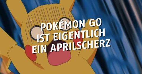 Pokémon GO war eigentlich nur als Aprilscherz gedacht!