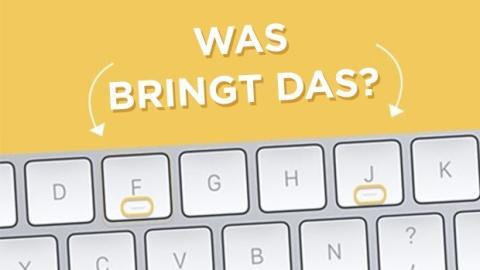 Informatik: Wozu dienen die kleinen Unebenheiten auf den Buchstaben F und J eurer Tastatur?