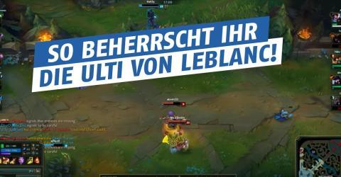 League of Legends: So beherrscht ihr die Ulti von Leblanc!