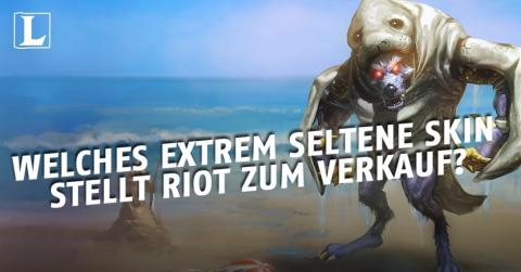 League of Legends: Welches extrem seltene Skin stellt Riot zum Verkauf?