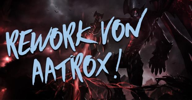 Rework von Aatrox!